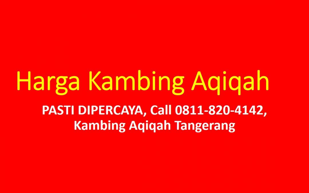 PASTI DIPERCAYA, Call 0811-820-4142, Kambing Aqiqah Tangerang